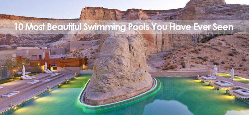 10 Most Beautiful Swimming Pools You Have Ever Seen